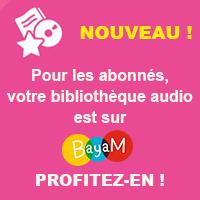 Nouveau ! Pour les abonnés, votre bibliothèque audio est sur Bayam, profitez-en !