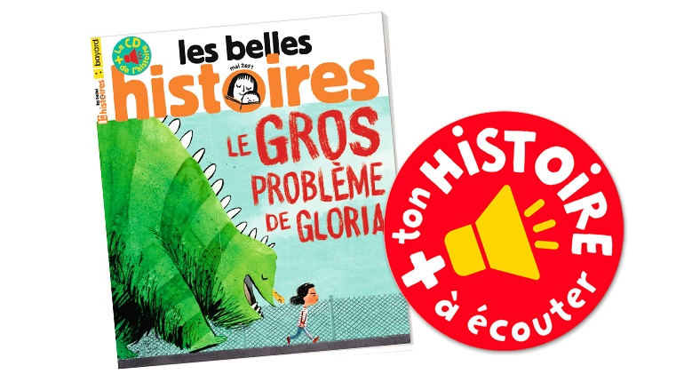 """Écouter """"Le gros problème de Gloria"""". Les Belles Histoires n°581, mai 2021."""