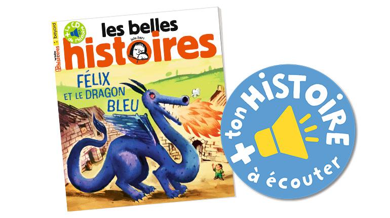 """Écouter """"Félix le dragon bleu"""". Les Belles Histoires n°582, juin 2021."""