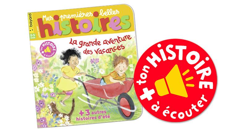 """Écoutez l'histoire """"La grande aventure des vacances"""" du magazine Mes premières Belles Histoires n°248, juillet 2021"""